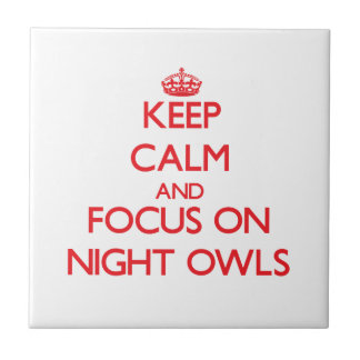 Keep Calm and focus on Night Owls Tile