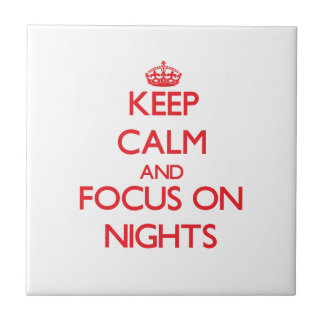 Keep Calm and focus on Nights Ceramic Tile