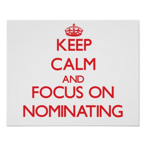Keep Calm and focus on Nominating Print