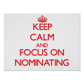Keep Calm and focus on Nominating Posters