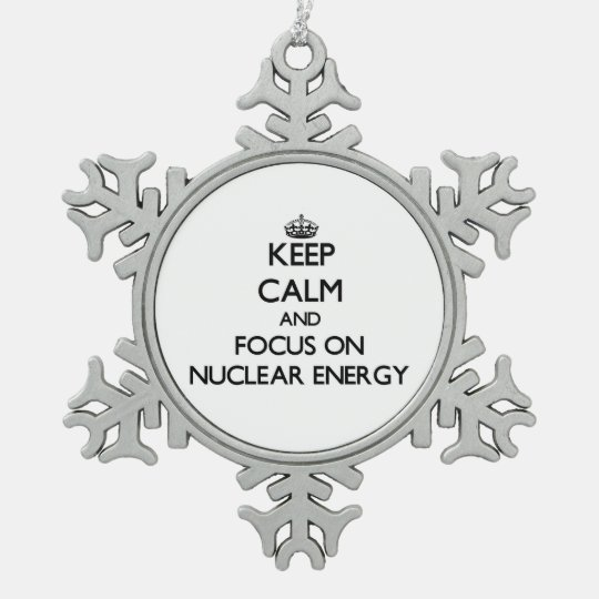 Keep Calm and focus on Nuclear Energy Pewter Snowflake Ornament