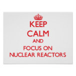 Keep Calm and focus on Nuclear Reactors Poster