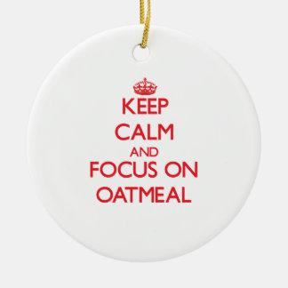 Keep Calm and focus on Oatmeal Ceramic Ornament