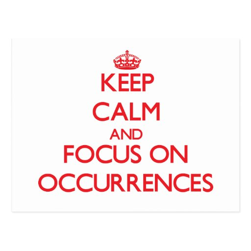 kEEP cALM AND FOCUS ON oCCURRENCES Post Card