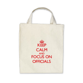 kEEP cALM AND FOCUS ON oFFICIALS Bags