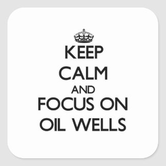 Keep Calm and focus on Oil Wells Square Stickers