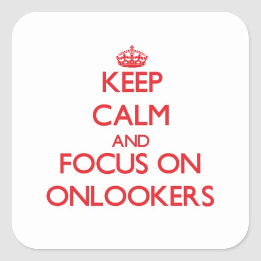 Keep Calm and focus on Onlookers Square Stickers