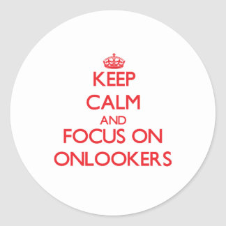 Keep Calm and focus on Onlookers Round Sticker
