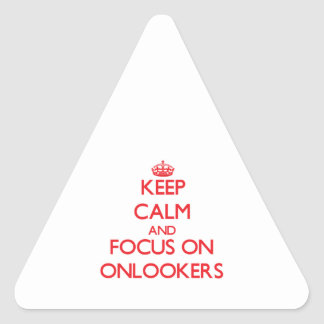 Keep Calm and focus on Onlookers Triangle Sticker