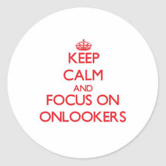 Keep Calm and focus on Onlookers Sticker