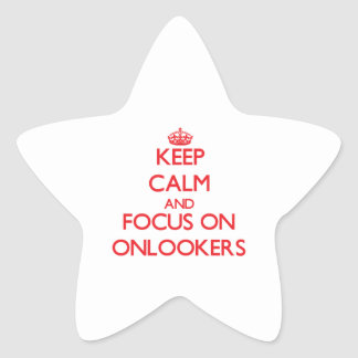 Keep Calm and focus on Onlookers Star Stickers
