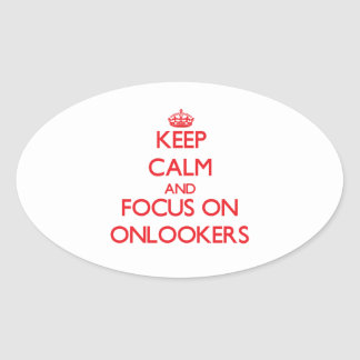 Keep Calm and focus on Onlookers Oval Stickers
