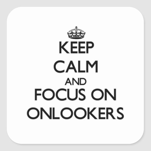 Keep Calm and focus on Onlookers Square Sticker