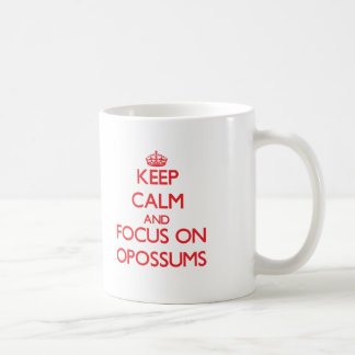 Keep Calm and focus on Opossums Classic White Coffee Mug