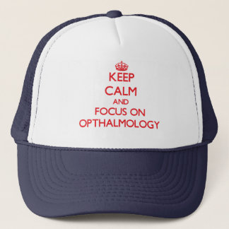 kEEP cALM AND FOCUS ON oPTHALMOLOGY Trucker Hat
