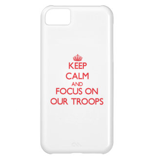kEEP cALM AND FOCUS ON oUR tROOPS Case For iPhone 5C