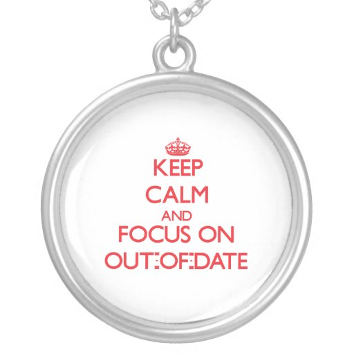 kEEP cALM AND FOCUS ON oUT-oF-dATE Custom Jewelry