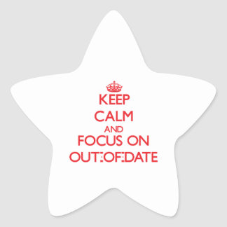 Keep Calm and focus on Out-Of-Date Star Sticker