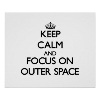Keep Calm and focus on Outer Space Poster