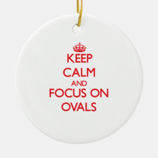Keep Calm and focus on Ovals Round Ceramic Ornament