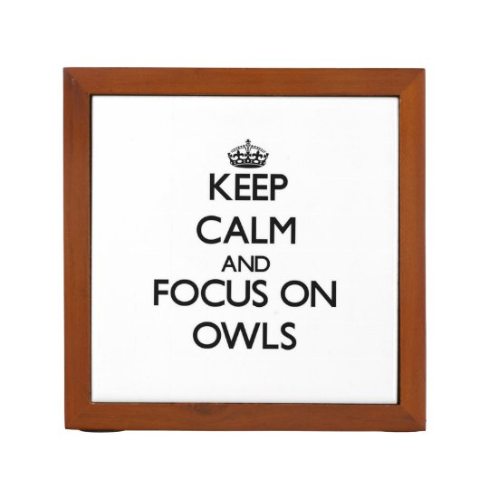 Keep Calm and focus on Owls Desk Organizers