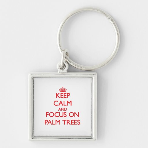 kEEP cALM AND FOCUS ON pALM tREES Keychains