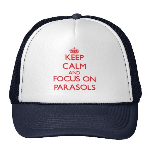 kEEP cALM AND FOCUS ON pARASOLS Trucker Hat