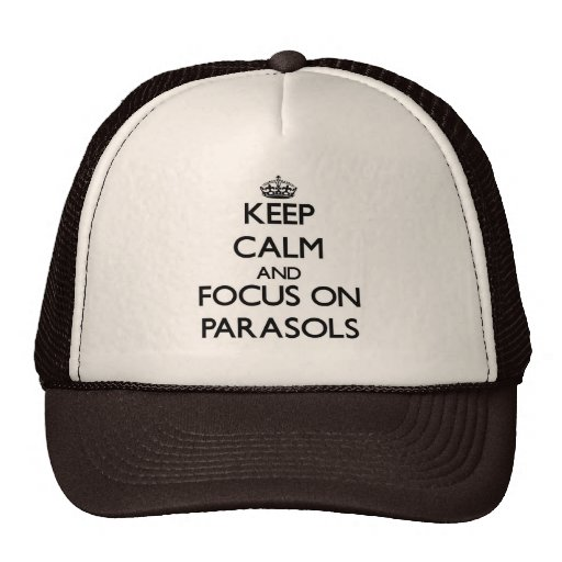 Keep Calm and focus on Parasols Hat