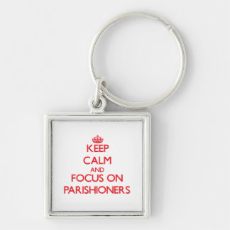 kEEP cALM AND FOCUS ON pARISHIONERS Silver-Colored Square Keychain