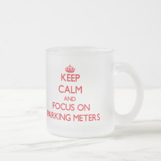 Keep Calm and focus on Parking Meters Frosted Glass Coffee Mug