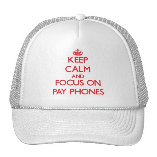 Keep Calm and focus on Pay Phones Mesh Hat