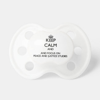 Keep calm and focus on Peace And Justice Studies Baby Pacifier