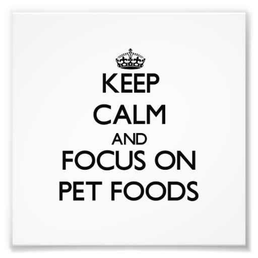 Keep Calm and focus on Pet Foods Art Photo