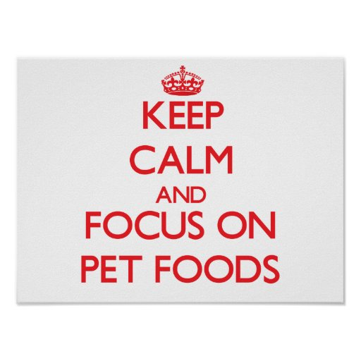 Keep Calm and focus on Pet Foods Posters