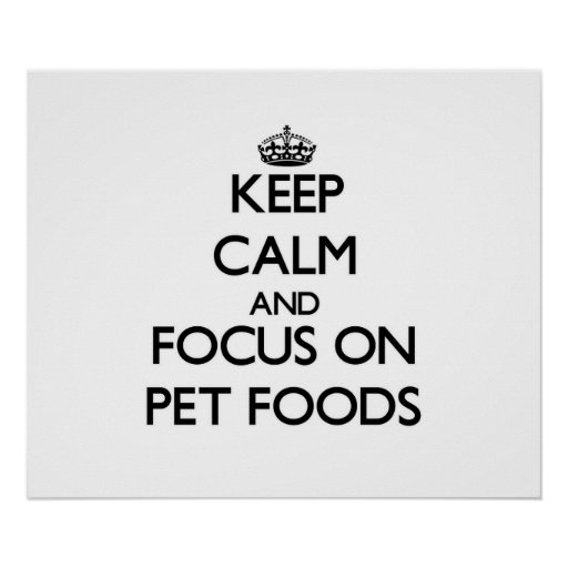 Keep Calm and focus on Pet Foods Print