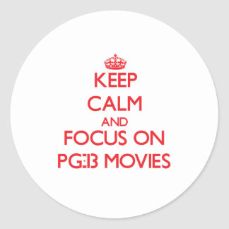 Keep Calm and focus on Pg-13 Movies Stickers