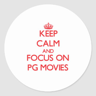 Keep Calm and focus on Pg Movies Round Sticker