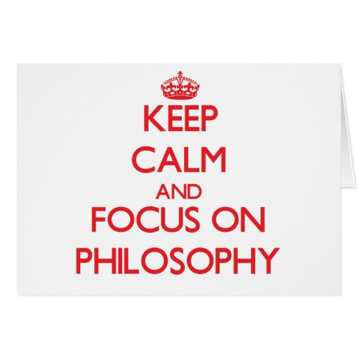 Keep Calm and focus on Philosophy Cards