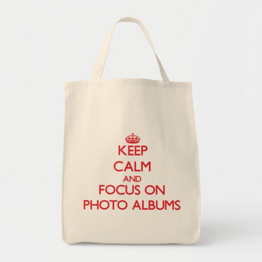 Keep Calm and focus on Photo Albums Bags