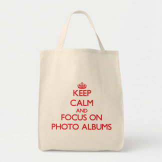 Keep Calm and focus on Photo Albums Grocery Tote Bag