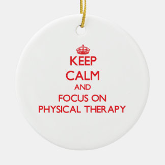 Keep Calm and focus on Physical Therapy Round Ceramic Ornament