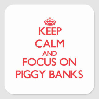 Keep Calm and focus on Piggy Banks Square Sticker