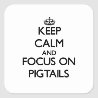 Keep Calm and focus on Pigtails Stickers