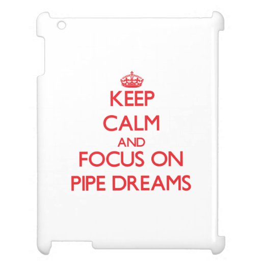 Keep Calm and focus on Pipe Dreams iPad Cases