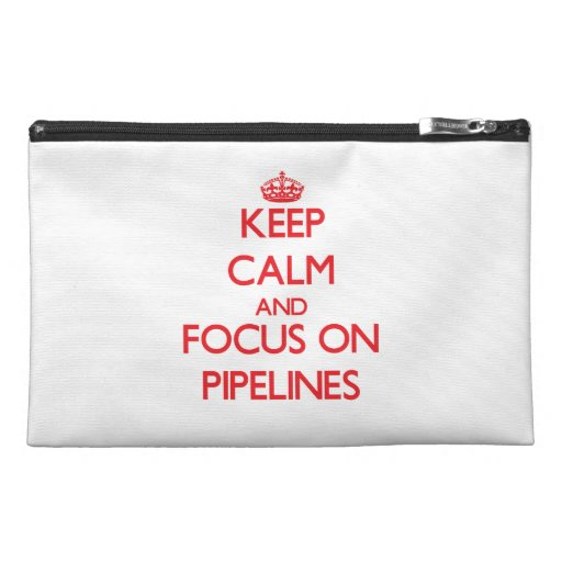 Keep Calm and focus on Pipelines Travel Accessory Bags