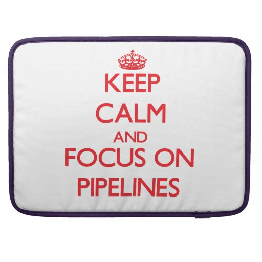 Keep Calm and focus on Pipelines Sleeve For MacBook Pro