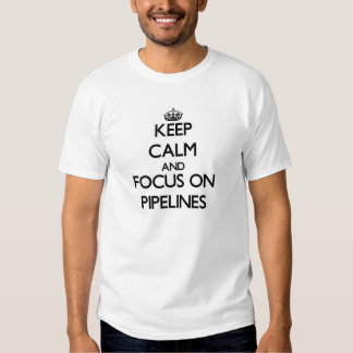 Keep Calm and focus on Pipelines Tshirts