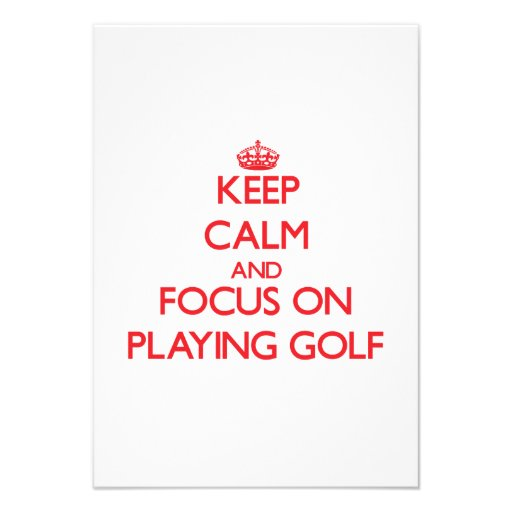 Keep Calm and focus on Playing Golf Announcements