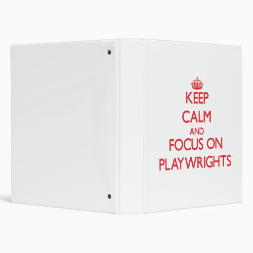 Keep Calm and focus on Playwrights Vinyl Binders
