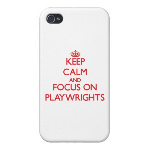 Keep Calm and focus on Playwrights iPhone 4 Covers